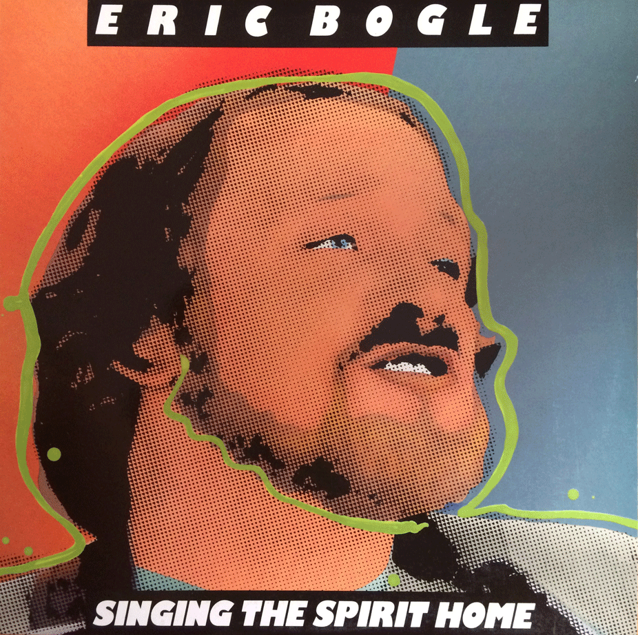 SINGING THE SPIRIT HOME - ERIC BOGLE